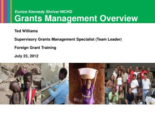 Eunice Kennedy Shriver  NICHD Grants Management Overview Ted Williams Supervisory Grants Management Specialist (Team Lea