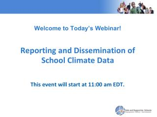 Welcome to Today's Webinar!  Reporting and Dissemination of School Climate Data