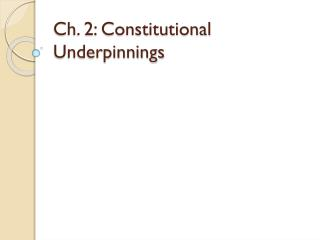 Ch. 2: Constitutional Underpinnings