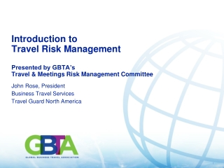 Introduction to Travel Risk Management Presented by GBTA's Travel & Meetings Risk Management Committee