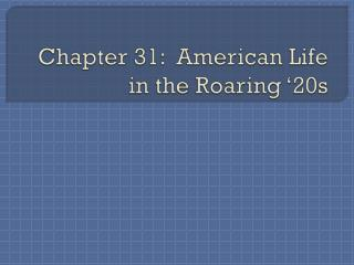 Chapter 31:  American Life in the Roaring '20s