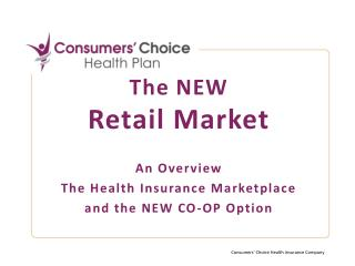 The NEW Retail Market  An Overview The Health Insurance Marketplace  and the NEW CO-OP Option