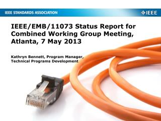 IEEE/EMB/11073 Status Report for Combined Working Group Meeting,  Atlanta, 7 May 2013