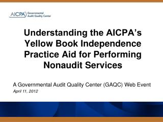 Understanding the AICPA's Yellow Book Independence Practice Aid for Performing Nonaudit  Services