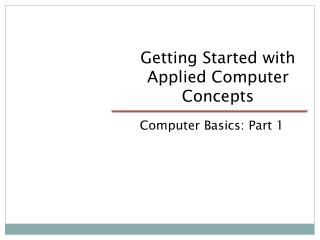 Getting Started with Applied Computer Concepts
