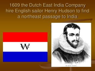 1609 the Dutch East India Company hire English sailor Henry Hudson to find a northeast passage to India