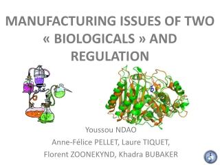 MANUFACTURING ISSUES OF TWO « BIOLOGICALS » AND REGULATION