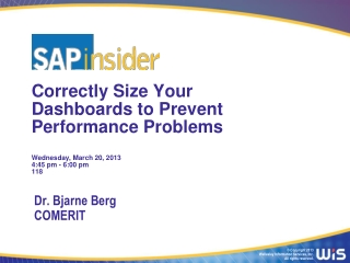 Correctly Size Your Dashboards to Prevent  Performance  Problems Wednesday , March 20, 2013 4:45 pm - 6:00 pm 118