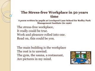The Stress-free Workplace in 50 years time A poem written by pupils at  Leechpool  Lane School for  Roffey  Park Managem