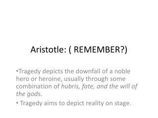 Aristotle: ( REMEMBER?)
