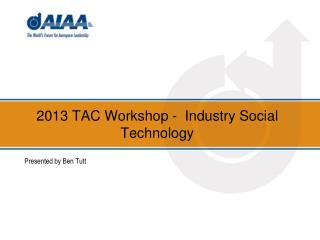 2013 TAC Workshop - Industry Social Technology