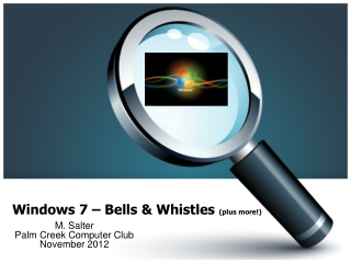 Windows 7 – Bells & Whistles  (plus more!)