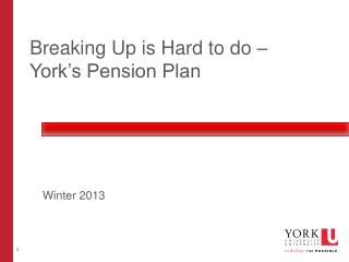 Breaking Up is Hard to do –  York's Pension Plan