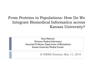 From Proteins to Populations: How Do We Integrate Biomedical Informatics across Kansas University?