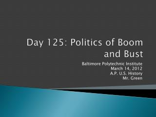 Day 125: Politics of Boom and Bust