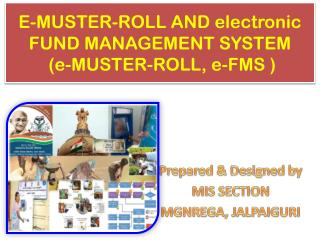 E-MUSTER-ROLL AND electronic FUND MANAGEMENT SYSTEM   (e-MUSTER-ROLL, e-FMS )