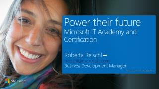Power their future Microsoft IT  Academy and Certification