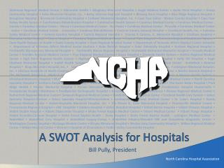 A SWOT Analysis for Hospitals Bill Pully, President