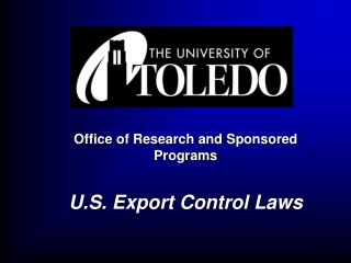 Office of  Research and  Sponsored Programs U.S. Export Control Laws