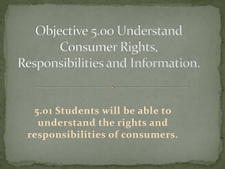 Objective 5.00 Understand Consumer Rights, Responsibilities and Information.