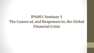 IP6001 Seminar 1  The Causes of, and Responses to, the Global Financial Crisis