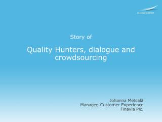 Story  of  Quality Hunters ,  dialogue  and  crowdsourcing