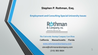 The University Startup Company Law Firm California       Massachusetts      Florida www.rothmanandcompany.com  steve@ro