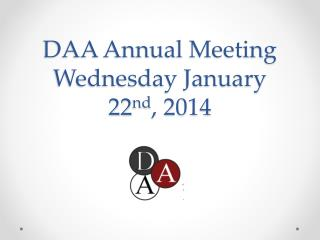 DAA Annual Meeting Wednesday January 22 nd , 2014