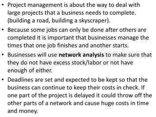 Project management is about the way to deal with large projects that a business needs to complete. (building a road, bu