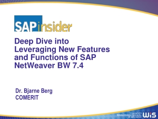 Deep Dive into  Leveraging New Features and Functions of  SAP NetWeaver BW 7.4