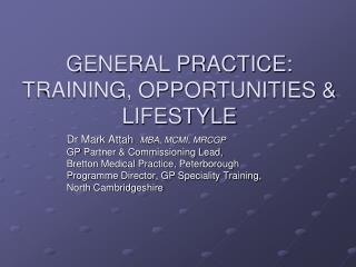 GENERAL PRACTICE: TRAINING, OPPORTUNITIES & LIFESTYLE