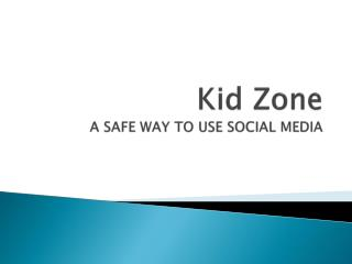 Kid Zone A SAFE WAY TO USE SOCIAL MEDIA
