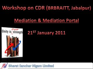 Workshop on CDR ( BRBRAITT, Jabalpur) Mediation & Mediation Portal 21 ST  January 2011
