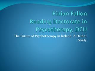 Finian  Fallon Reading  Doctorate in Psycotherapy,  DCU