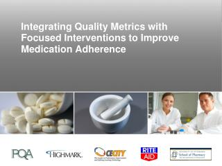 Integrating Quality Metrics with Focused Interventions to Improve Medication Adherence
