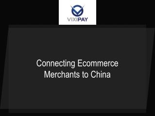Connecting Ecommerce Merchants to China