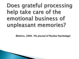 Does grateful processing help take care of the emotional business of unpleasant memories?