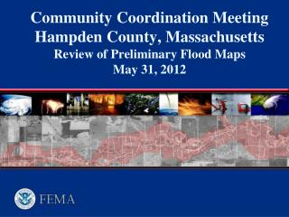 Community Coordination Meeting  Hampden County, Massachusetts Review of Preliminary Flood Maps May 31, 2012