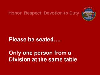 Please be seated…. Only one person from a Division at the same table