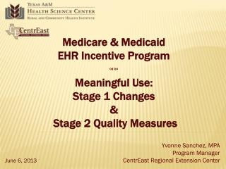 Medicare & Medicaid  EHR Incentive Program   Meaningful Use: Stage 1 Changes  &  Stage 2 Quality Measures