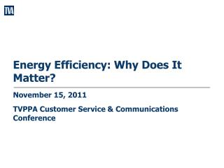 Energy  Efficiency: Why Does It Matter?