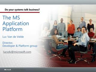 The MS Application Platform  Luc Van de Velde Director, Developer & Platform group lucvdv@microsoft.com