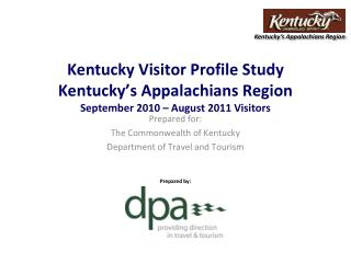 Kentucky Visitor Profile Study Kentucky's Appalachians Region September 2010 – August 2011 Visitors
