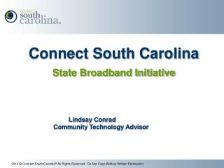 Connect South C arolina State Broadband Initiative Lindsay Conrad			 Community Technology Advisor