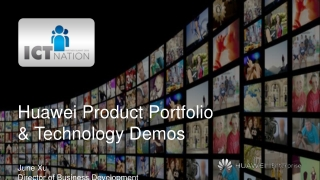 Huawei Product Portfolio & Technology Demos June Xu Director of Business Development Huawei Enterprise USA