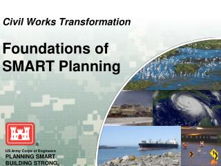 Civil Works Transformation Foundations of  SMART Planning