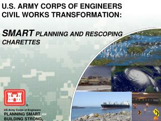 U.S. Army Corps of Engineers  Civil Works Transformation: SMART  Planning and Rescoping charettes