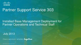 Partner Support Service 303 Installed Base Management  Deployment for  Partner  Operations and Technical Staff