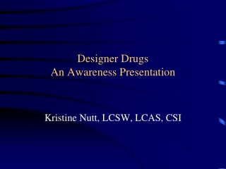 Designer Drugs An Awareness Presentation