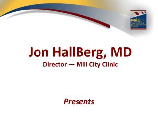 Jon  HallBerg , MD Director — Mill City Clinic
